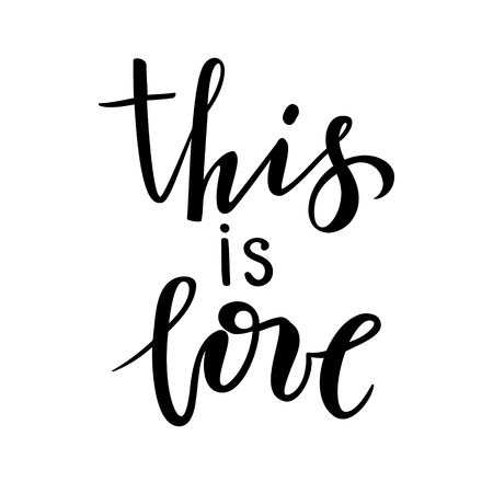 this is love. Hand drawn creative calligraphy and brush pen lettering isolated on white background. design for holiday greeting card and invitation of the wedding, Valentines day and Happy love day