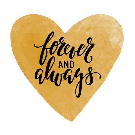 phrases: forever and always Hand drawn calligraphy and brush pen lettering with gold watercolor heart. design for holiday greeting card and invitation of the Valentines day and Happy love day
