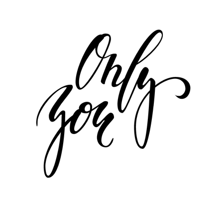 Only you. Hand drawn brush pen lettering isolated on white background. design for holiday greeting card and invitation of the wedding, Valentine s day, Happy mother day, birthday. I love you