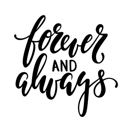 forever and always Hand drawn creative calligraphy and brush pen lettering isolated on white background. design for holiday greeting card and invitation of the wedding, Valentines day, Happy love day, mother day, birthday. I love you