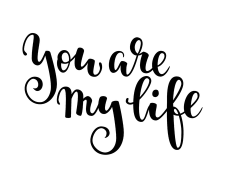 you are my life. Hand drawn creative calligraphy and brush pen lettering isolated on white background. design for holiday greeting card and invitation wedding, Valentine s day and Happy love day.