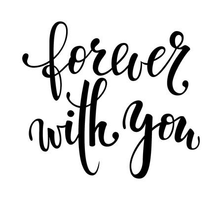 forever with you. Hand drawn creative calligraphy and brush pen lettering isolated. design holiday greeting card and invitation of wedding, Valentine s day, Happy mother day, birthday.