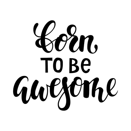born to be awesome brush lettering, inspirational quote about freedom. Hand drawn creative calligraphy vector typography card with phrase for prints and posters, t-shirt, baby clothes.
