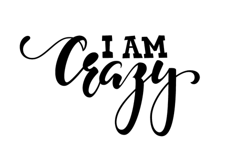 Handdrawn lettering of a phrase i am crazy. Inspirational and Motivational Quotes. Hand Brush Lettering And Typography Design Art Your Designs T-shirts, For Posters, Invitations, Cards