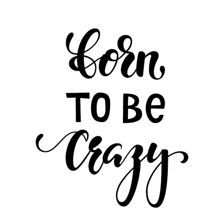 Handdrawn lettering of a phrase born to be crazy. Inspirational and Motivational Quotes. Hand Brush Lettering And Typography Design Art Your Designs T-shirts, For Posters, Invitations, Cards Çizim