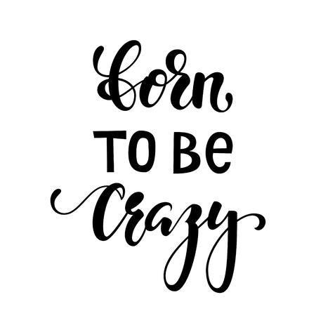 Handgezeichnete Beschriftung einer Phrase, die geboren wurde, um verrückt zu sein. Inspirierende und motivierende Zitate. Hand Pinsel Schriftzug und Typografie Design Art Ihre Designs T-Shirts, für Poster, Einladungen, Karten Vektorgrafik