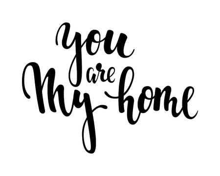 You are my home. Hand drawn creative calligraphy and brush pen lettering isolated on white background. design for holiday greeting card and invitation wedding, Valentine s day, T-shirts and Posters. Ilustracja
