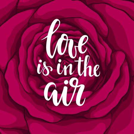 love is in the air. Hand drawn brush pen lettering on background flower red rose. design holiday greeting card and invitation of wedding, Happy mother day, birthday, Valentine s day and holiday.