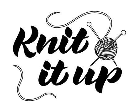 Knit it up. Hand-drawn black and white script lettering for knitting groups, clubs or societies with yarn ball and needles as badge or sticker. Can be used for a card, invitation, poster, banner templ