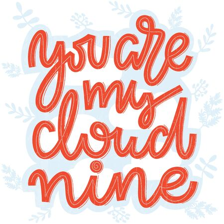 Coral pink lettering saying You are my cloud nine. Handwritten romantic lettering in coral and white on blue and white cloud and twigs and leaves background. Template for greeting and postcards, banners, posters and backdrops. Vector.