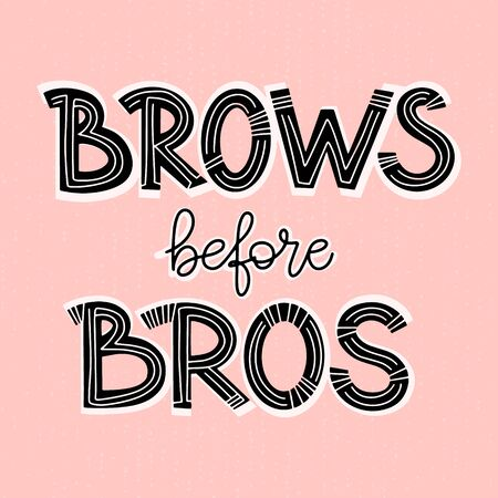 Brows before bros. Bold lettering composition for a brow bar, poster, banner, makeup parlour, beauty salon, hand out, flyer. Stylish inscription. Quirky quote about eyebrows for brow artists and enthu
