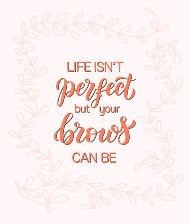 Life is not perfect but your brows can be. Hand drawn brush lettering composition for a brow bar, poster, banner, makeup parlour, beauty salon, hand out, flyer. Elegant poster template in shades of pi