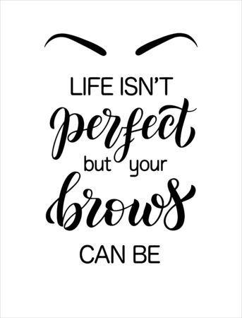 Life is not perfect but your brows can be. Hand drawn brush lettering composition for a brow bar, poster, banner, makeup parlour, beauty salon, hand out, flyer. Elegant poster template in black and wh