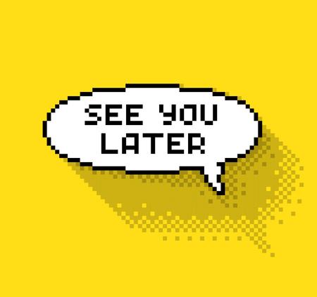"""Bubble groet met """"See you later"""" fase, platte pixel illustratie. - Stock vector"""