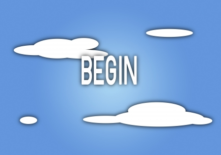 begin: Some White Clouds in A wonderful Blue Sky with Word  BEGIN