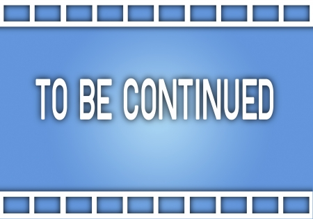 continued: Movie Film Strip from A Movie Production with Word  To Be Continued