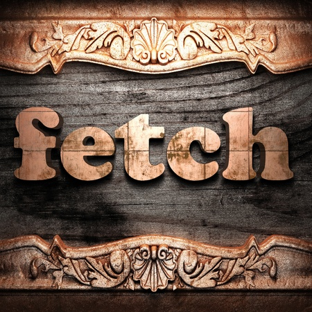 fetch: Golden word on wood