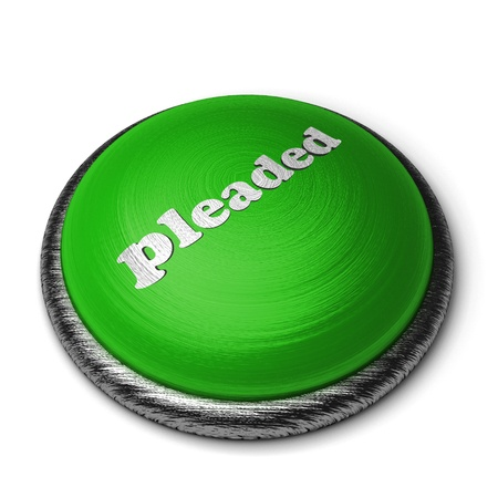 pleaded: Word on the button
