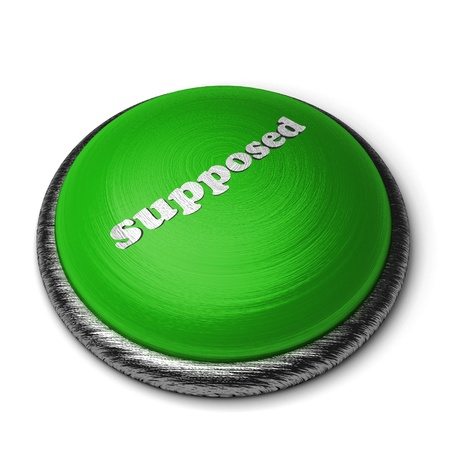 supposed: Word on the button