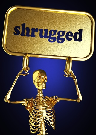 shrugged: Golden skeleton holding the sign made in 3D