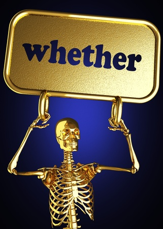whether: Golden skeleton holding the sign made in 3D