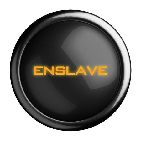 enslave: Word on black button