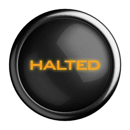 halted: Word on black button