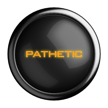 pathetic: Word on black button