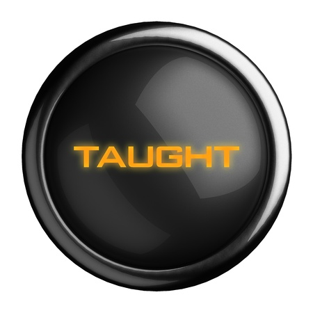 taught: Word on black button