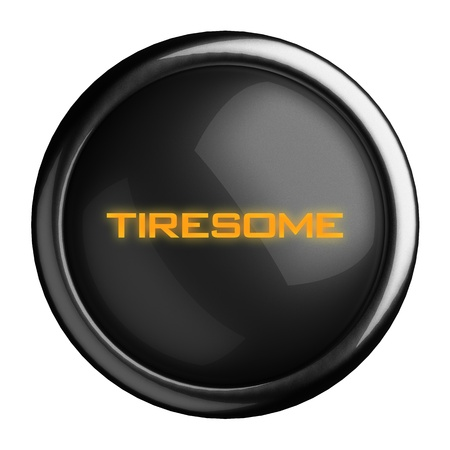 tiresome: Word on black button