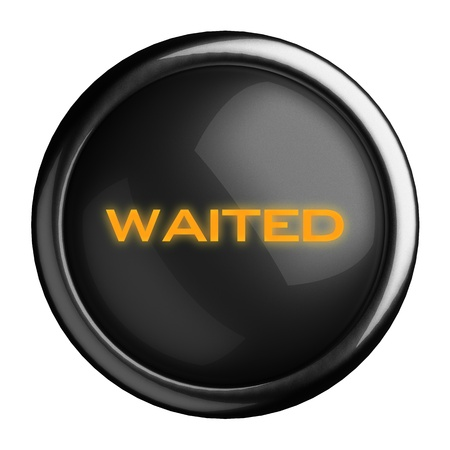 waited: Word on black button