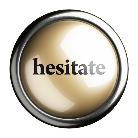 hesitate: Word on the button