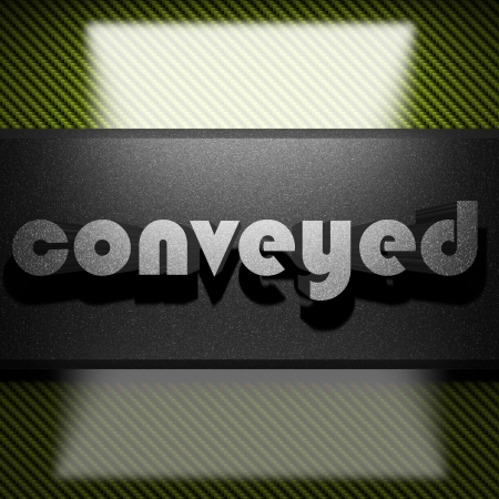 conveyed: metal word on carbon