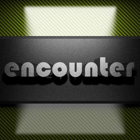 encounter: metal word on carbon