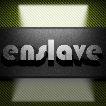enslave: metal word on carbon