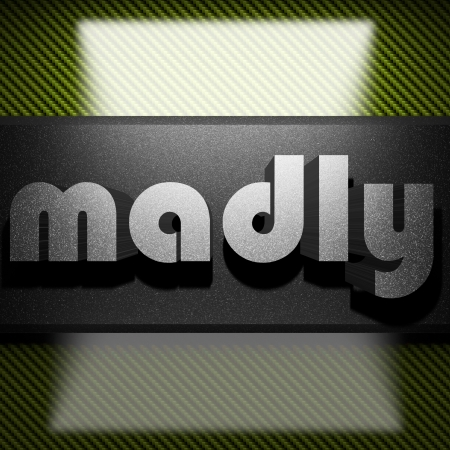 madly: metal word on carbon
