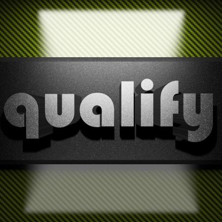 qualify: metal word on carbon