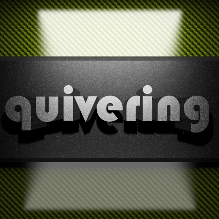 quivering: metal word on carbon
