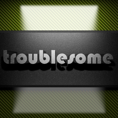troublesome: metal word on carbon