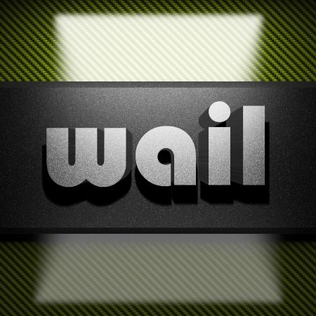 wail: metal word on carbon