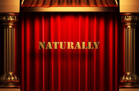 and naturally: golden naturally word on red velvet curtain