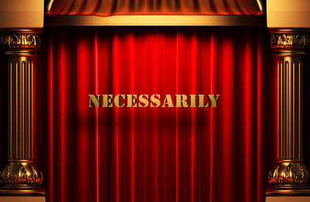 necessarily: golden necessarily word on red velvet curtain Stock Photo