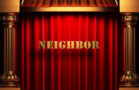 neighbor: golden neighbor word on red velvet curtain
