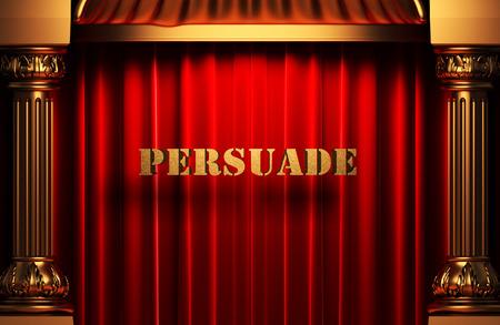persuade: golden persuade word on red velvet curtain