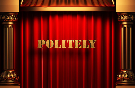 politely: golden politely word on red velvet curtain