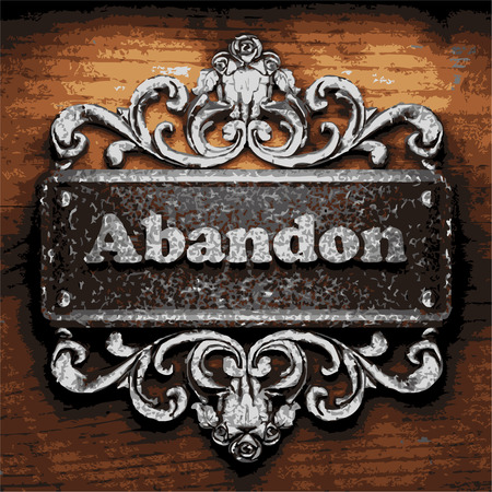 abandon: iron abandon word on wooden background