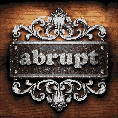 abrupt: iron abrupt word on wooden background Illustration