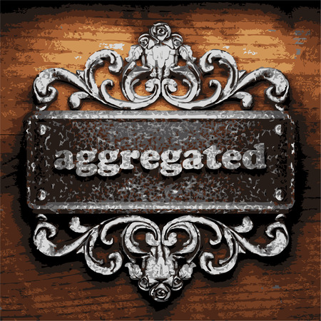 aggregated: iron aggregated word on wooden background