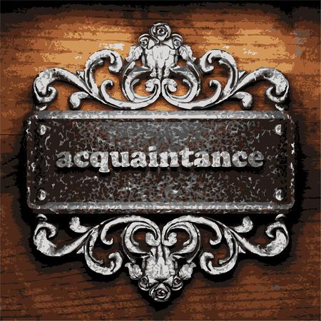 acquaintance: palabra conocimiento de hierro en el fondo de madera