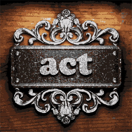 act: iron act word on wooden background